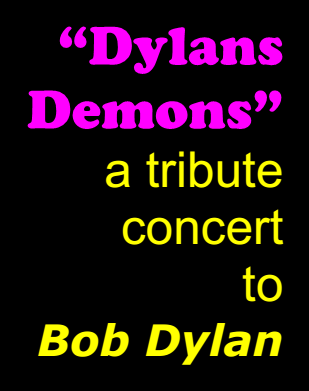 """Dylans Deamons"" (a tribute concert to Bob Dylan)"